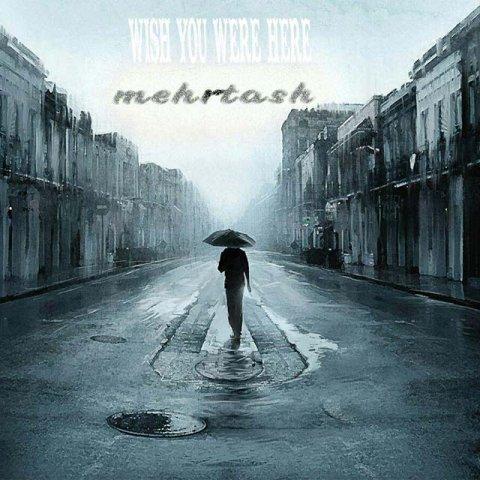 دانلود آهنگ جدید کاش اینجا بودی از مهرتاش Download the song Wish you were here Mehrtakh