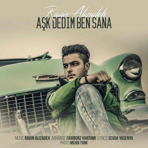 دانلود آهنگ راوین علیزاده به نام Ask Dedim Ben Sana