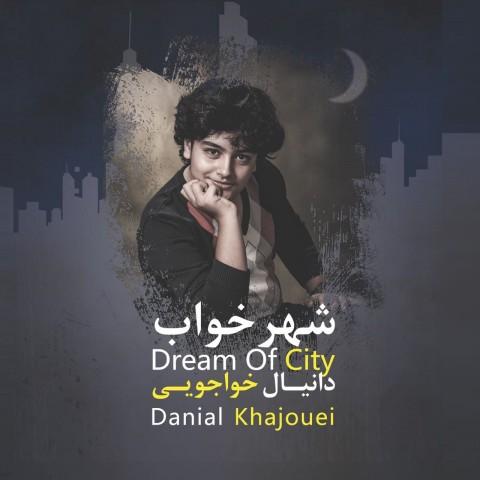 دانلود آلبوم جدید دانیال خواجویی شهر خواب